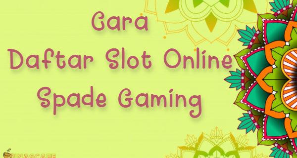 Cara Daftar Slot Online Spade Gaming