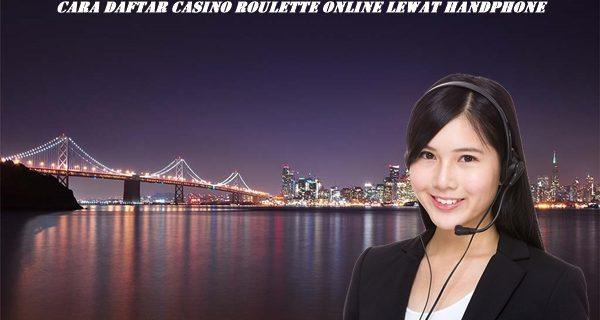 Cara Daftar Casino Roulette Online Lewat Handphone